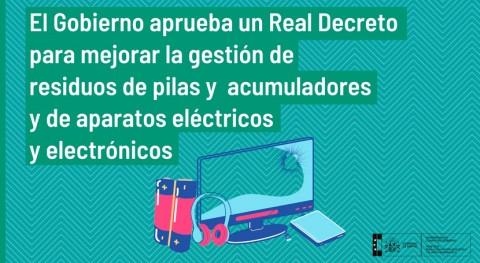 Aprobado Real Decreto mejorar gestión residuos pilas y acumuladores y RAEE
