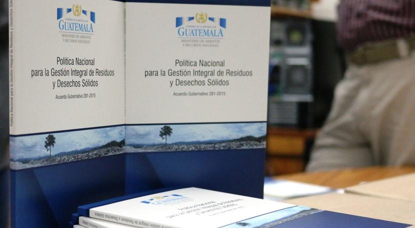 Política Nacional Residuos y Desechos Sólidos Guatemala llegará gobiernos locales